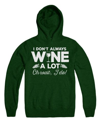 I Don't Always Wine A Lot. Oh Wait, I Do!