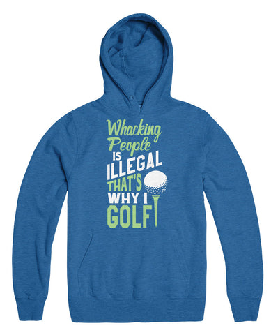 Whacking People Is Illegal That's Why I Golf