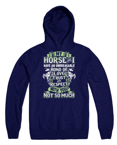 My Horse And I Have An Unbreakable Bond Of Love Trust And Respect. With You? Not So Much