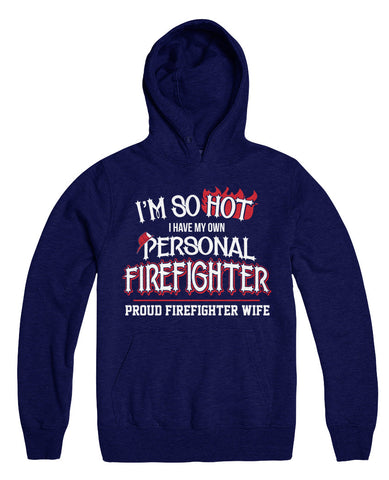 I'm So Hot I Have My Own Personal Firefighter Proud Firefighter Wife