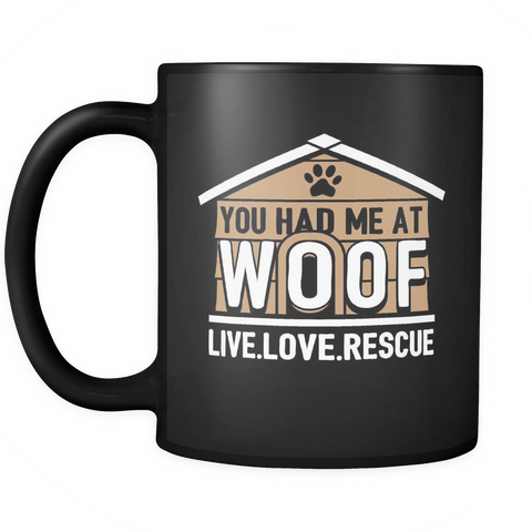 Dog Rescue Coffee Mug 11oz Black - You Had Me at Woof - d09r-4o-mg 470575715