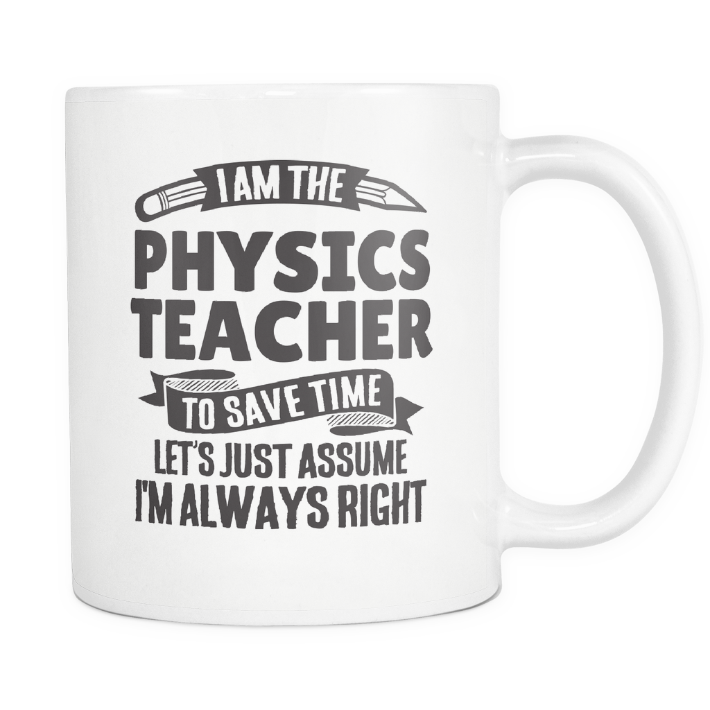Teacher Coffee Mug 11oz White - Always Right Physics Teacher - t34c-p5y8-mg 534536143
