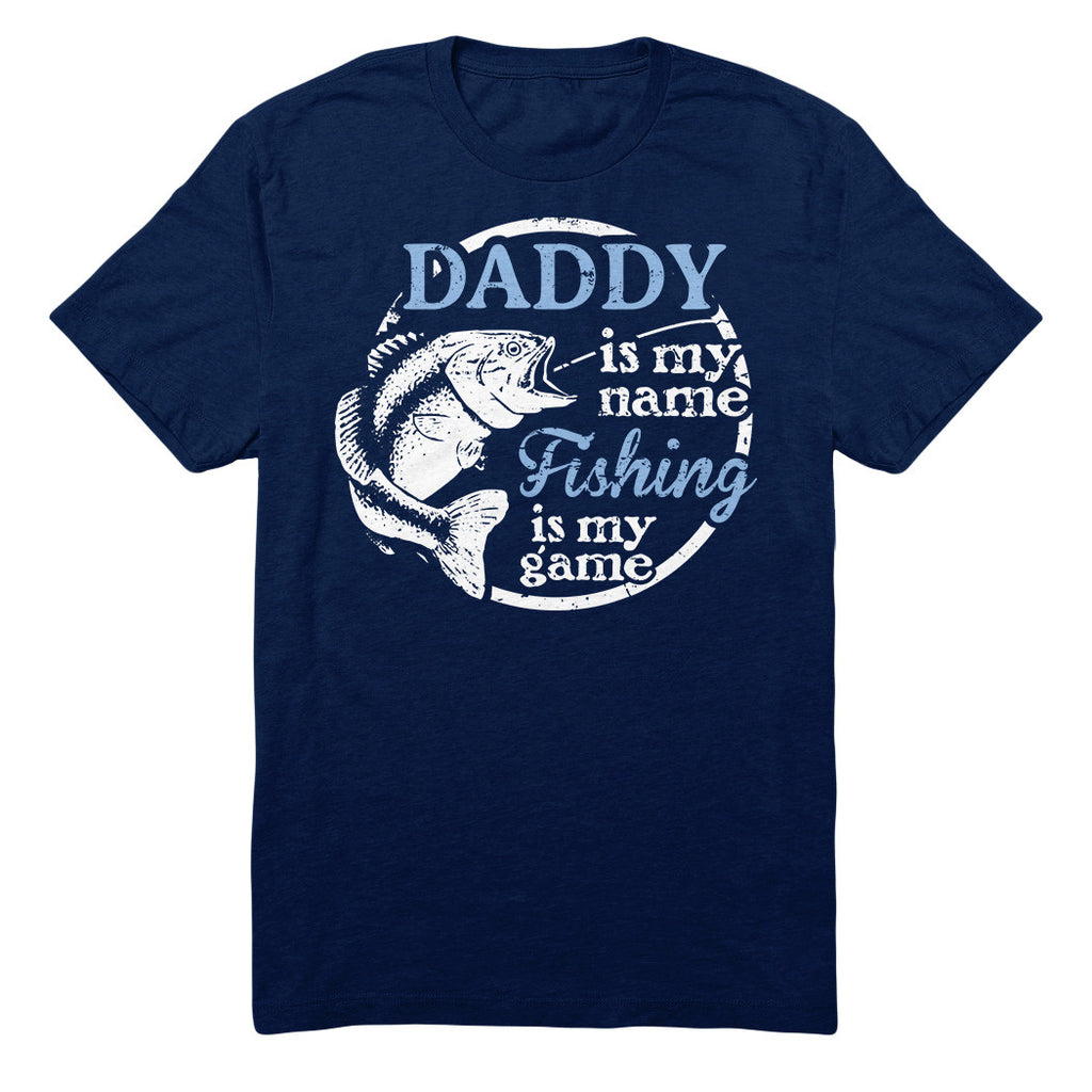 Daddy Is My Name Fishing Is My game