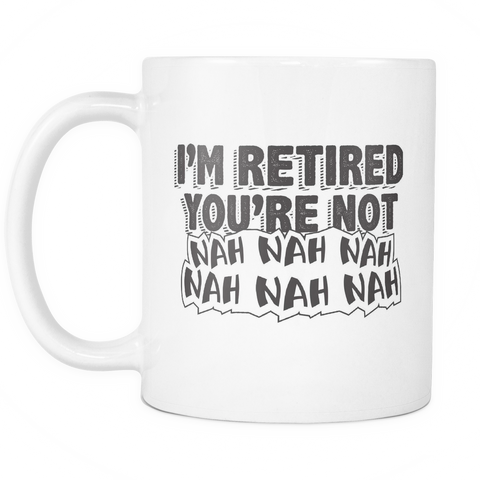 Funny Retirement Mug 11 oz White - I'm Retired You're Not - r37m-b1d-mg 509753587