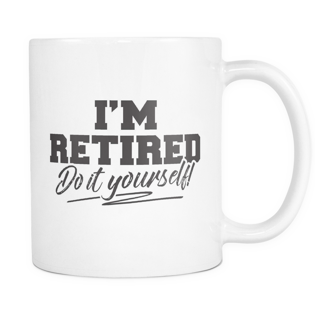 Funny Retirement Mug 11 oz White - Do It Yourself - r37m-b1b-mg 509753045