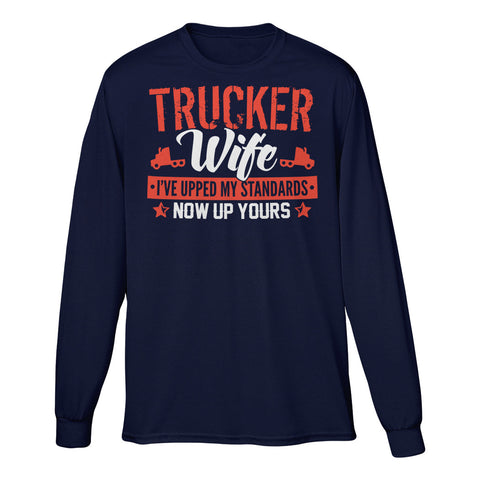 Trucker Wife I've Upped My Standards Now Up Yours