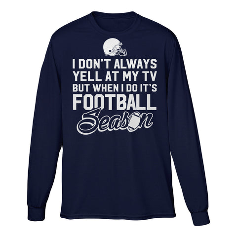 I Don't Always Yell At My TV But When I Do It's Football Season