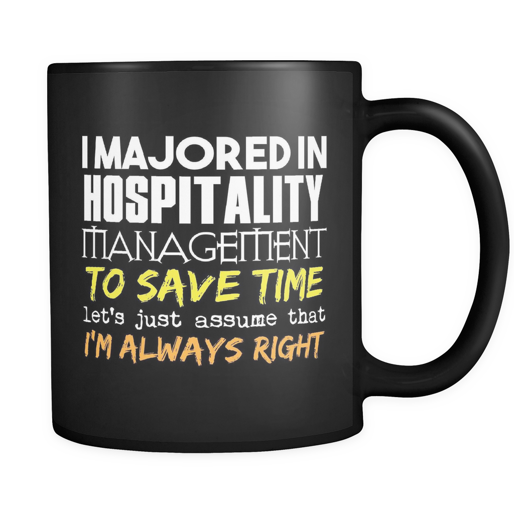 Hospitality Management Major Coffee Mug 11oz Black - I'm Always Right - 9r4d-5o8p-mg 515192622
