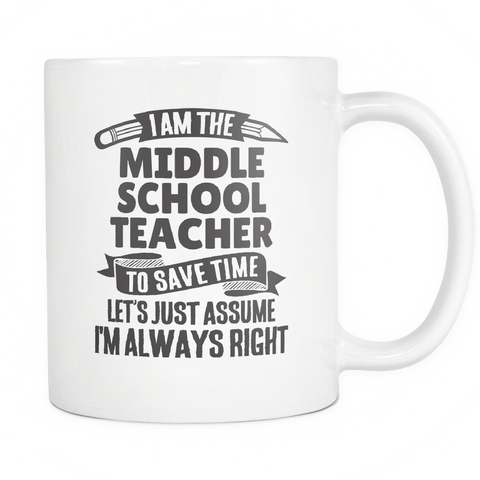 Teacher Coffee Mug 11oz White - Always Right Middle School Teacher - t34c-m1dl-mg 520339988