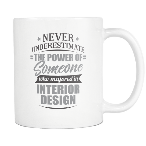 Interior Design Major Coffee Mug 11oz White - Never Underestimate Interior Design - 9r4d-ide5-mg 525471204