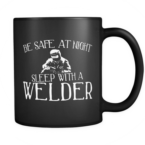 Welder Coffee Mug 11oz Black - Sleep With A Welder - w3l8-s4f3-mg 517850050
