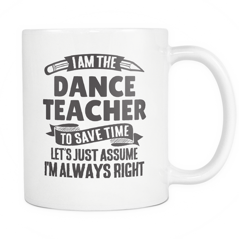 Teacher Coffee Mug 11oz White - Always Right Dance Teacher - t34c-d4c3-mg 534048527