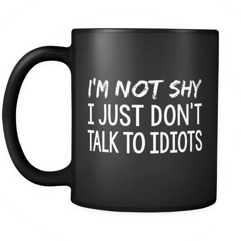 Introvert's Coffee Mug 11oz Black - I'm Not Shy - 1n7r-1d1o-mg 531867059