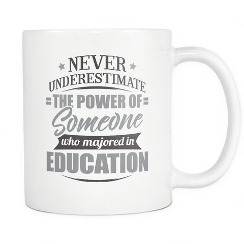 Education Major Coffee Mug 11oz White - Never Underestimate Education - 9r4d-ed2c-mg 524894614