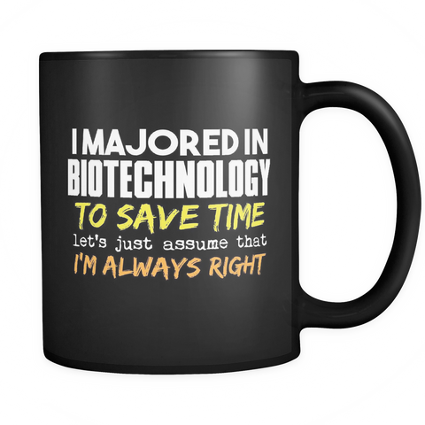Biotechnology Major Coffee Mug 11oz Black - I'm Always Right - 9r4d-6i0t-mg 528993329