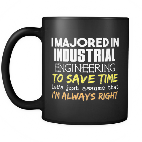 Industrial Engineering Major Coffee Mug 11oz Black - I'm Always Right - 9r4d-1d3g-mg 515193388