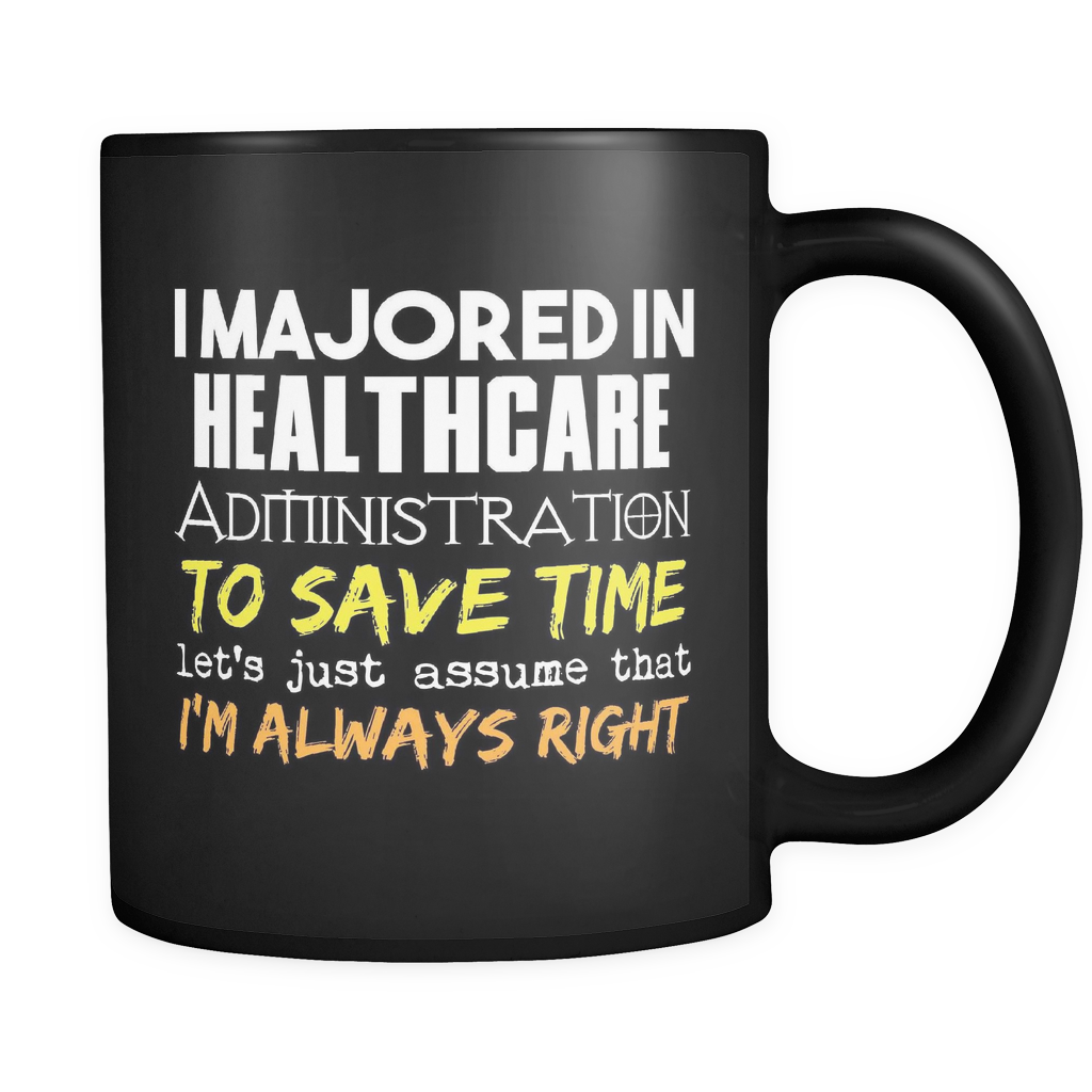 Healthcare Administration Major Coffee Mug 11oz Black - I'm Always Right - 9r4d-5ea7-mg 528998735
