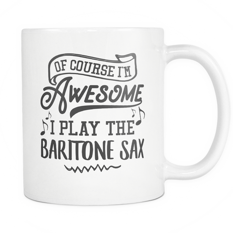 Baritone Sax Musical Instrument Coffee Mug 11oz White - I Play The Baritone Sax  - 1ns7-6r7n-mg 526594887