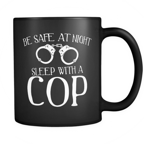 Cop Coffee Mug 11oz Black - Sleep With A Cop - l4w3-s4f3-mg 530266129