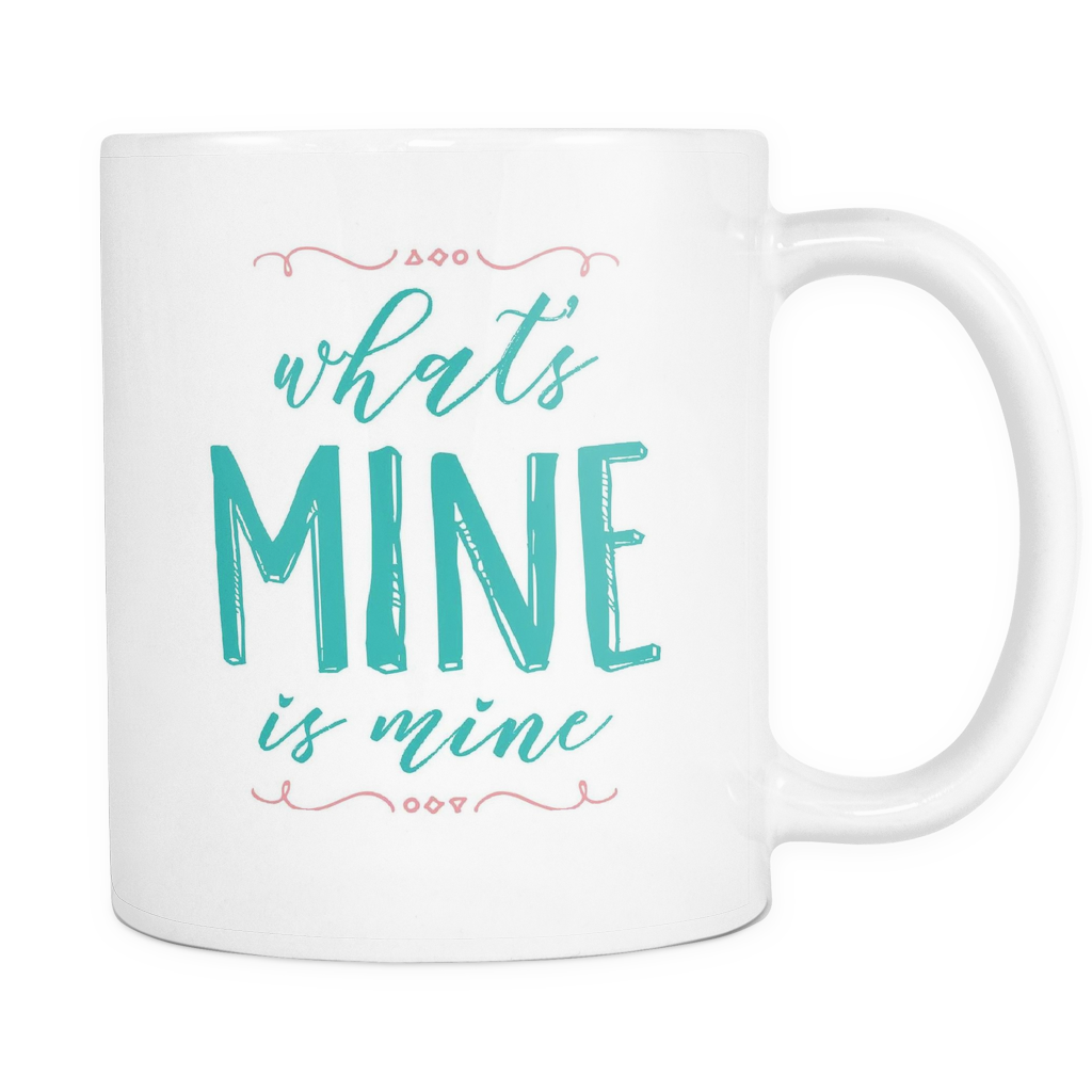Couples Coffee Mug 11oz White - What's Mine Is Mine - c8p2-m1n3-mg 514696749