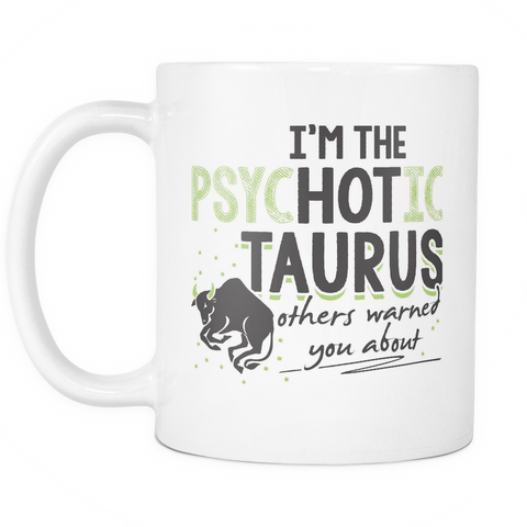 Taurus Zodiac Coffee Mug 11oz White - PsycHOTic Taurus - 4s7y-b23k-mg 489777575
