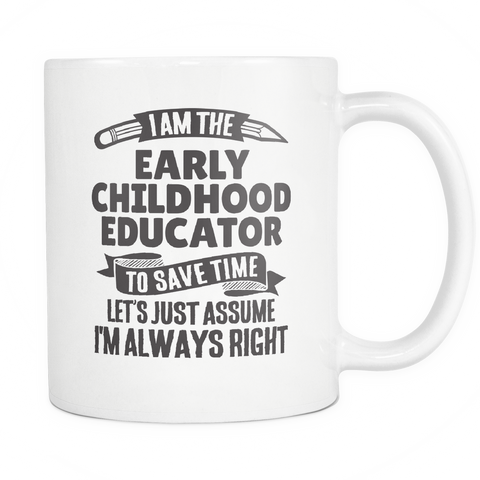 Teacher Coffee Mug 11oz White - Always Right Early Childhood Educator - t34c-3r1y-mg 520236082