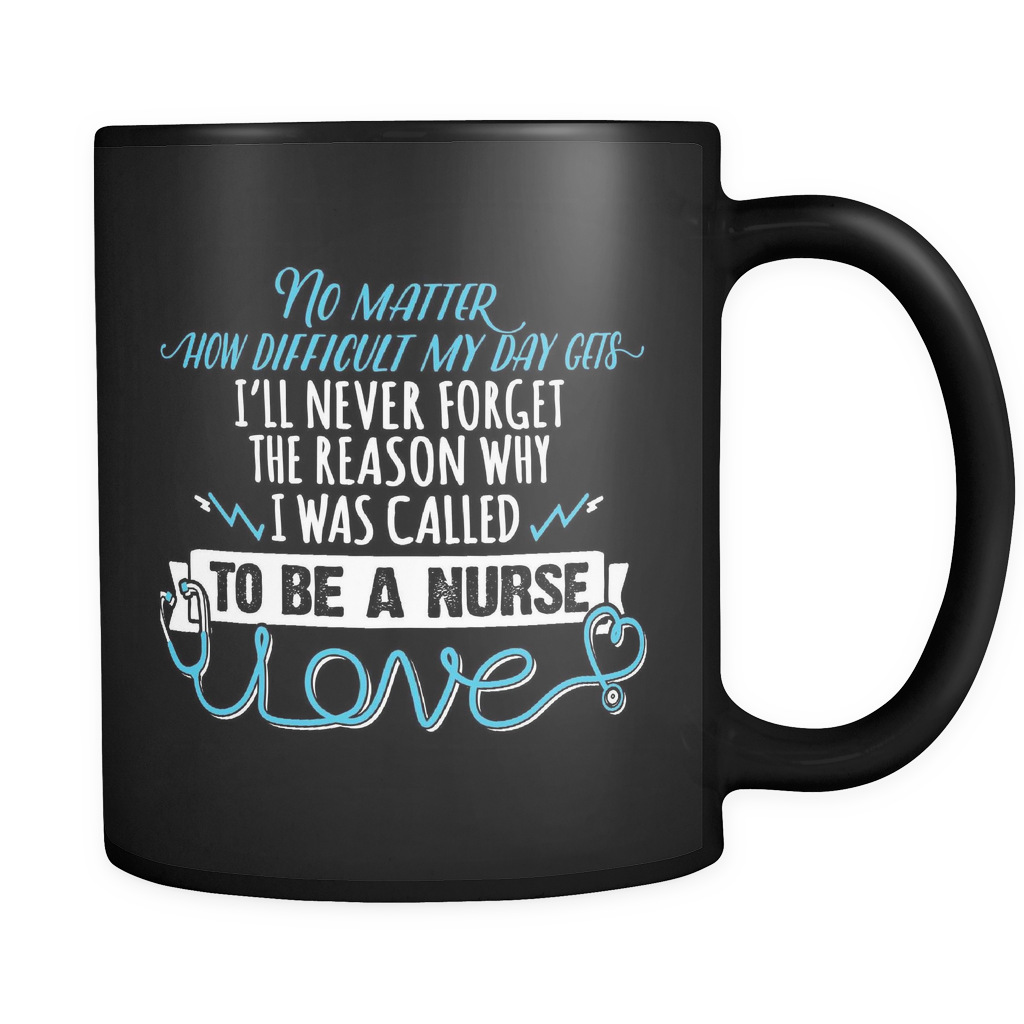Nurse Coffee Mug 11oz Black - No Matter How Difficult the Days - n6r5-b13a-mg 473246395