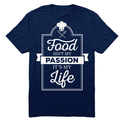Food Isn't My Passion It's My Life
