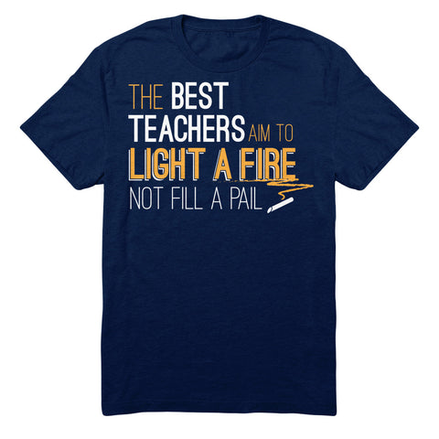 The Best Teachers Aim To Light A Fire Not Fill A Pail