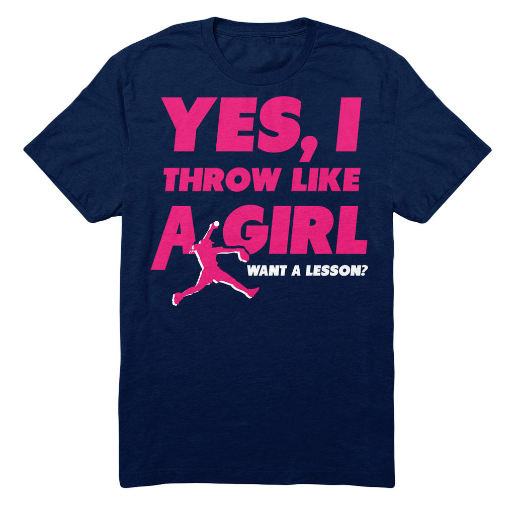 Yes I Throw Like A Girl Want A Lesson