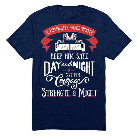 A Firefighter Wife's Prayer Keep Him Safe Day And Night Give Him Courage Strength And Might