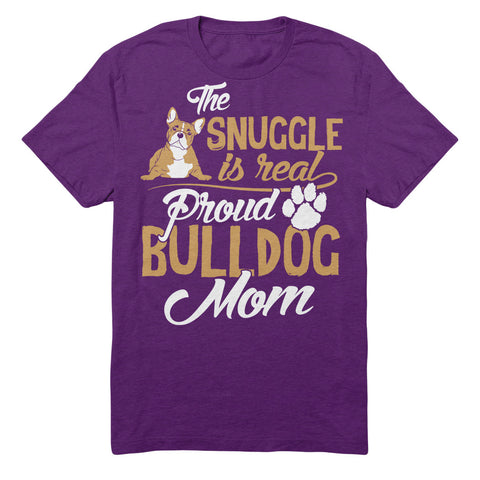 The Snuggle Is Real Proud Bulldog Mom