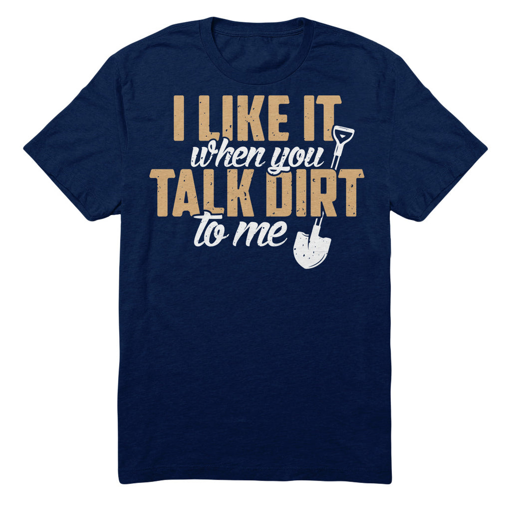 I Like It When You Talk Dirt To Me