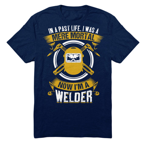 In A Past Life I Was A Mere Mortal Now I'm A Welder