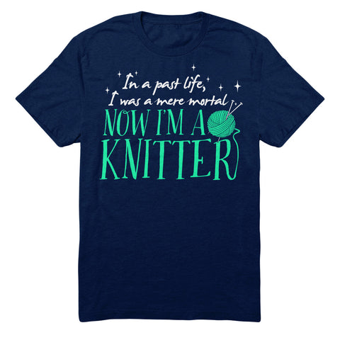 In A Past Life I Was A Mere Mortal Now I'm A Knitter