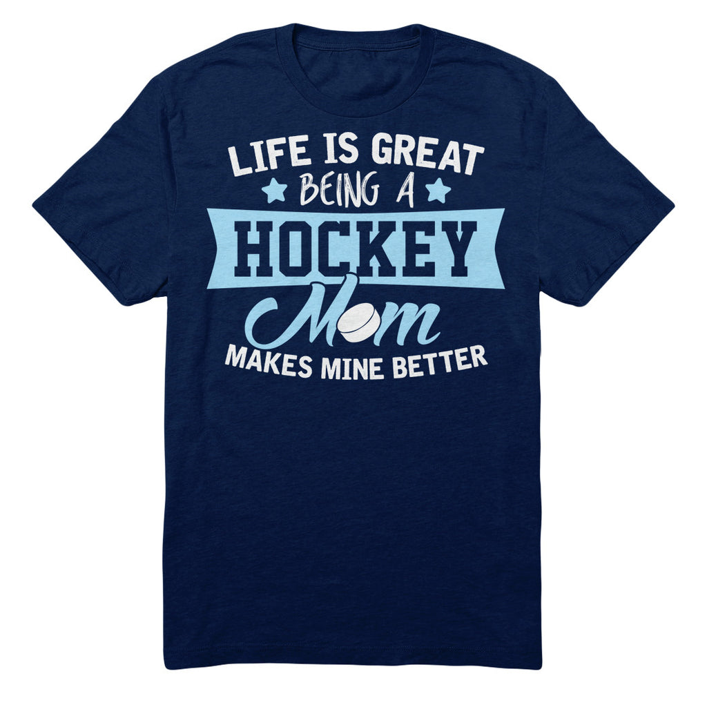 Life Is Great Being A Hockey Mom Makes Mine Better