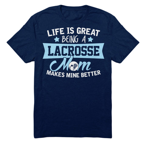 Life Is Great Being A Lacrosse Mom Makes Mine Better