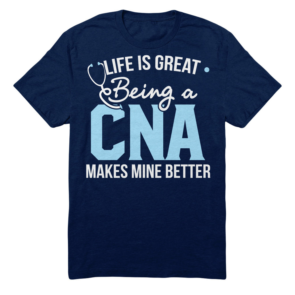 Life Is Great Being A CNA Makes Mine Better