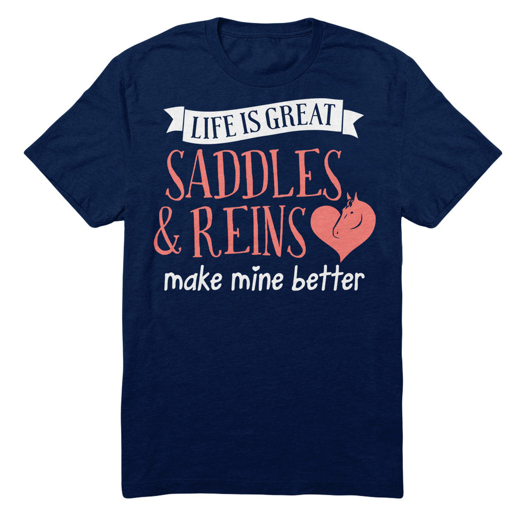 Life Is Great Saddles And Reins Make Mine Better