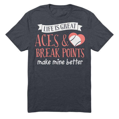 Life Is Great Aces And Break Points Make Mine Better