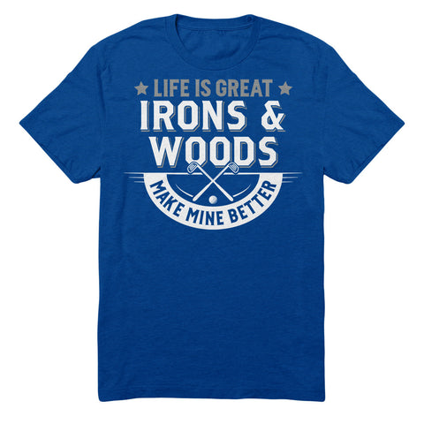 Life Is Great Irons And Woods Make Mine Better