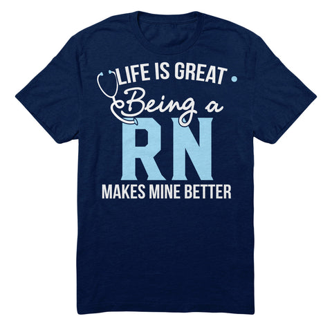 Life Is Great Being A RN Makes Mine Better