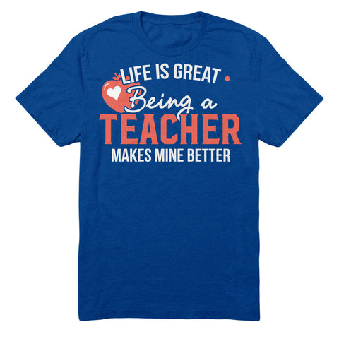 Life Is Great Being A Teacher Makes Mine Better