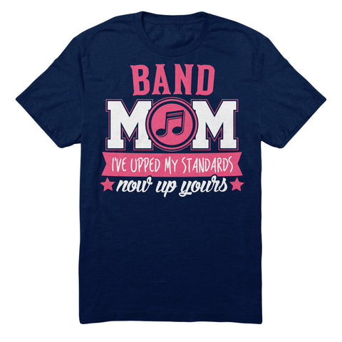 Band Mom I've Upped My Standards Now Up Yours