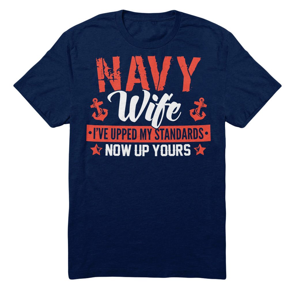 Navy Wife I've Upped My Standards Now Up Yours