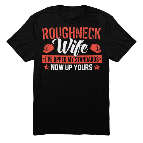 Roughneck Wife I've Upped My Standards Now Up Yours