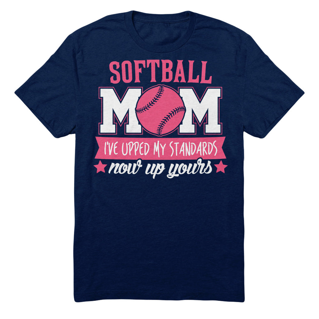 Softball Mom I've Upped My Standards Now Up Yours