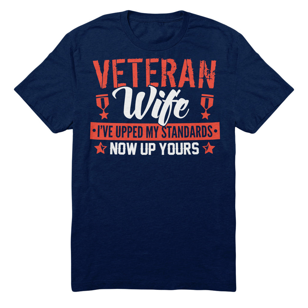 Veteran Wife I've Upped My Standards Now Up Yours