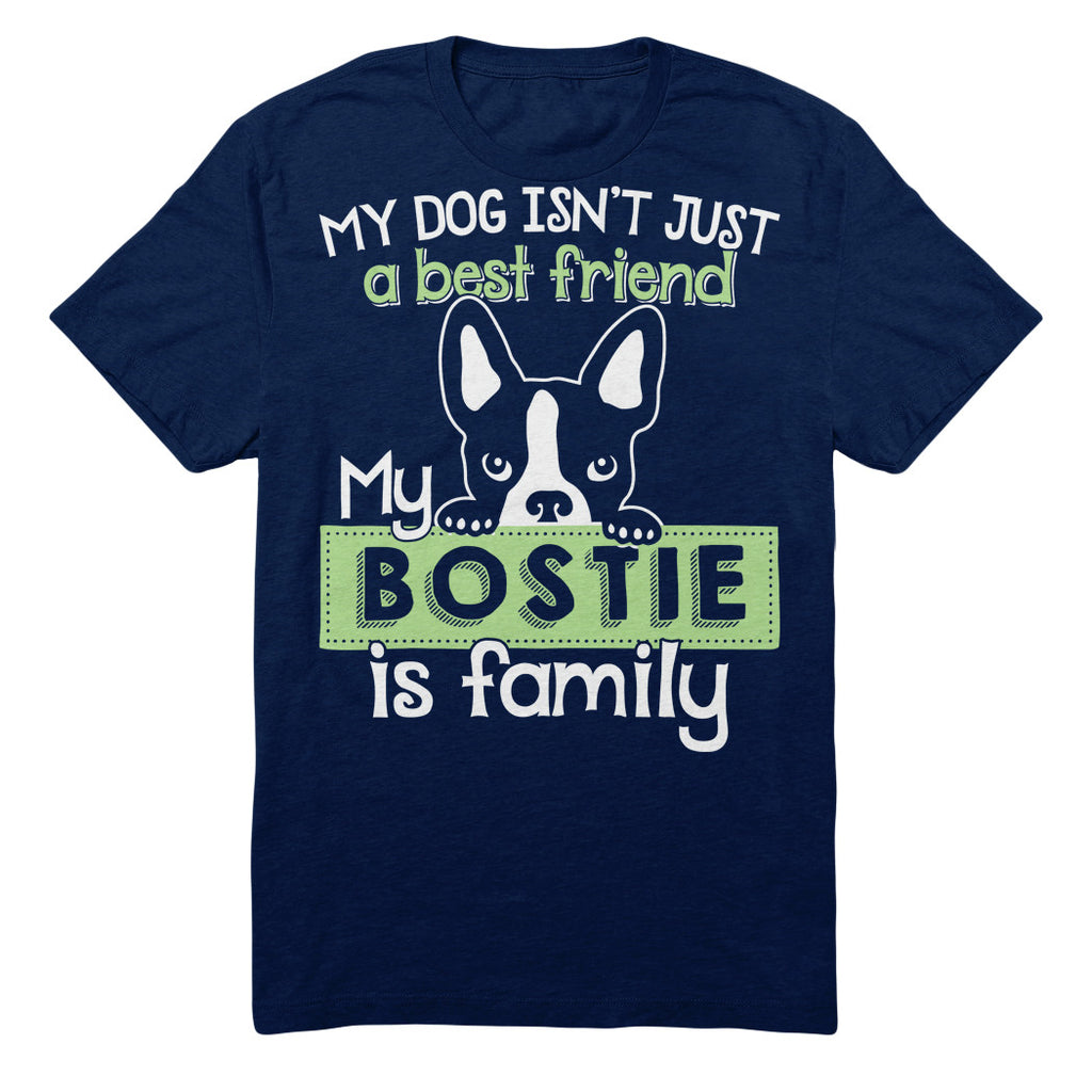 My Dog Isn't Just A Best Friend My Bostie Is Family