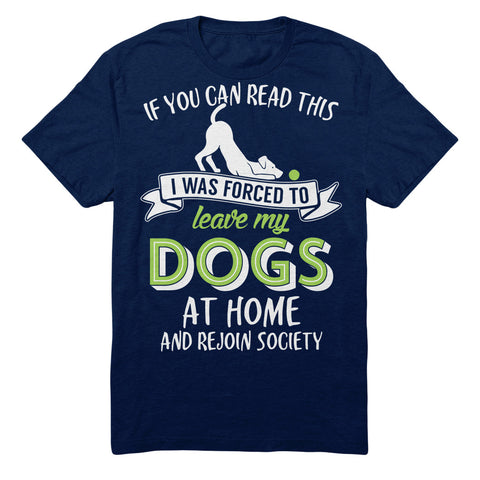 If You Can Read This I Was Forced To Leave My Dogs At Home And Rejoin Society